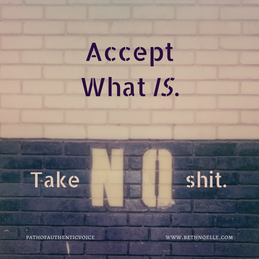 Accept What Is. Take no shit.