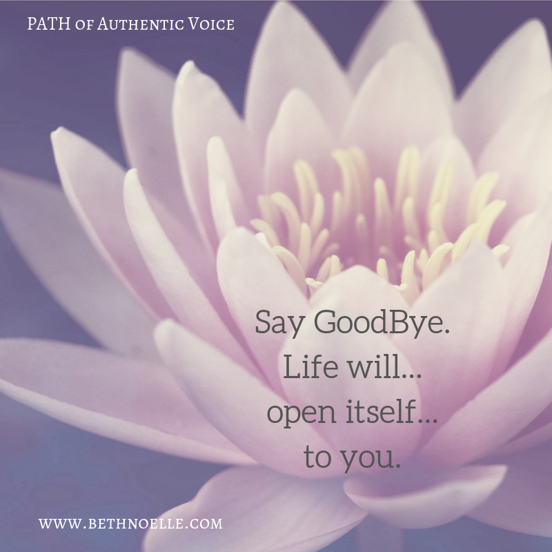 Say GoodBye. Life will open itself to you.