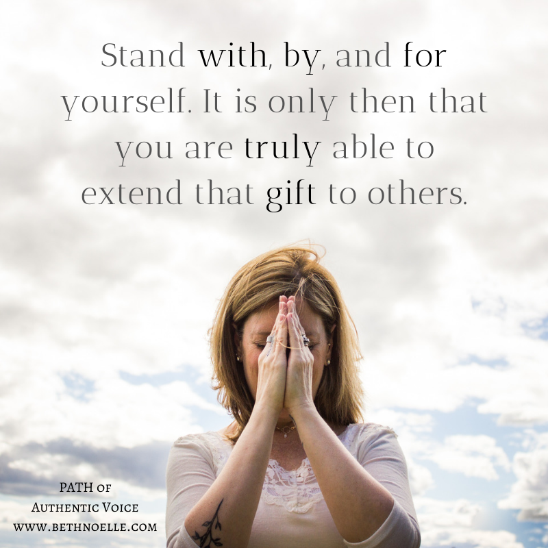 Stand with, by, and for yourself. It is only then that you are able to extend that gift to others.