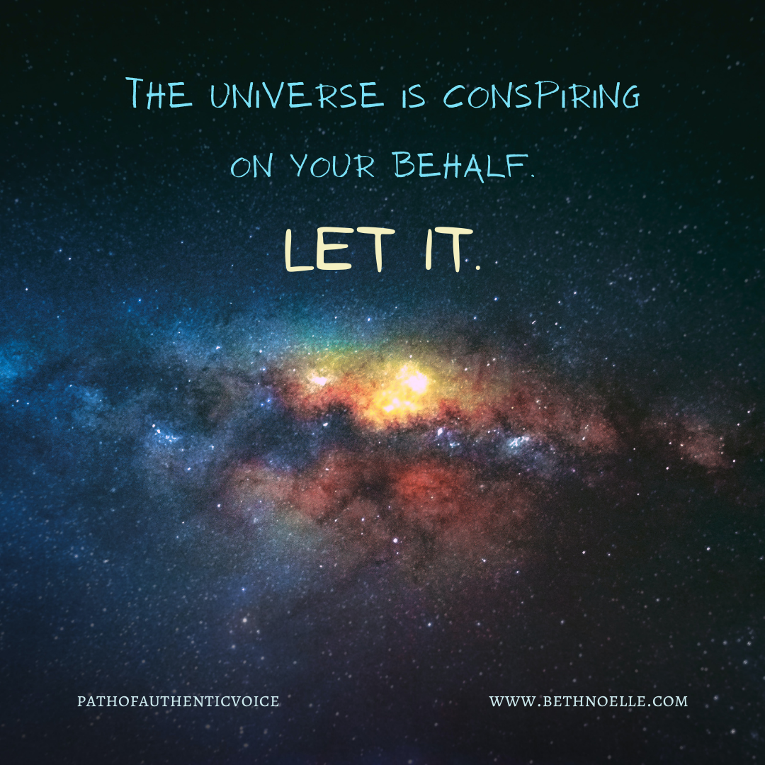 The Universe Is Conspiring on your behalf. Let it.